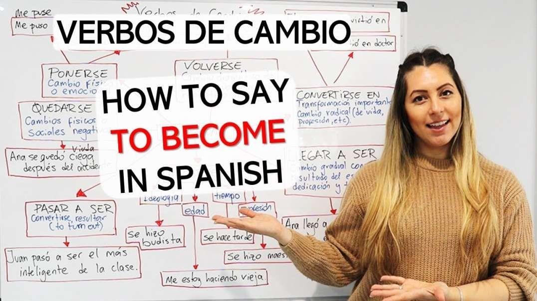 Verbos de Cambio: How to Say TO BECOME in Spanish | Volverse, Quedarse, Hacerse, Convertirse y Otros