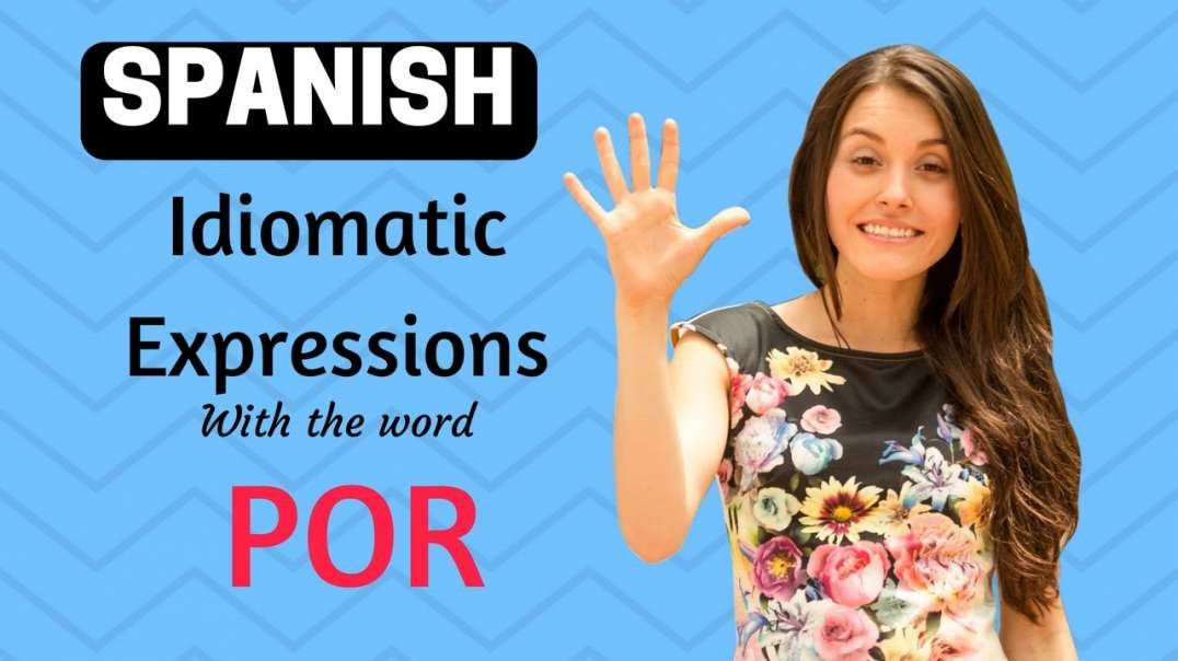 Spanish idiomatic expressions lesson (Expressions using POR)