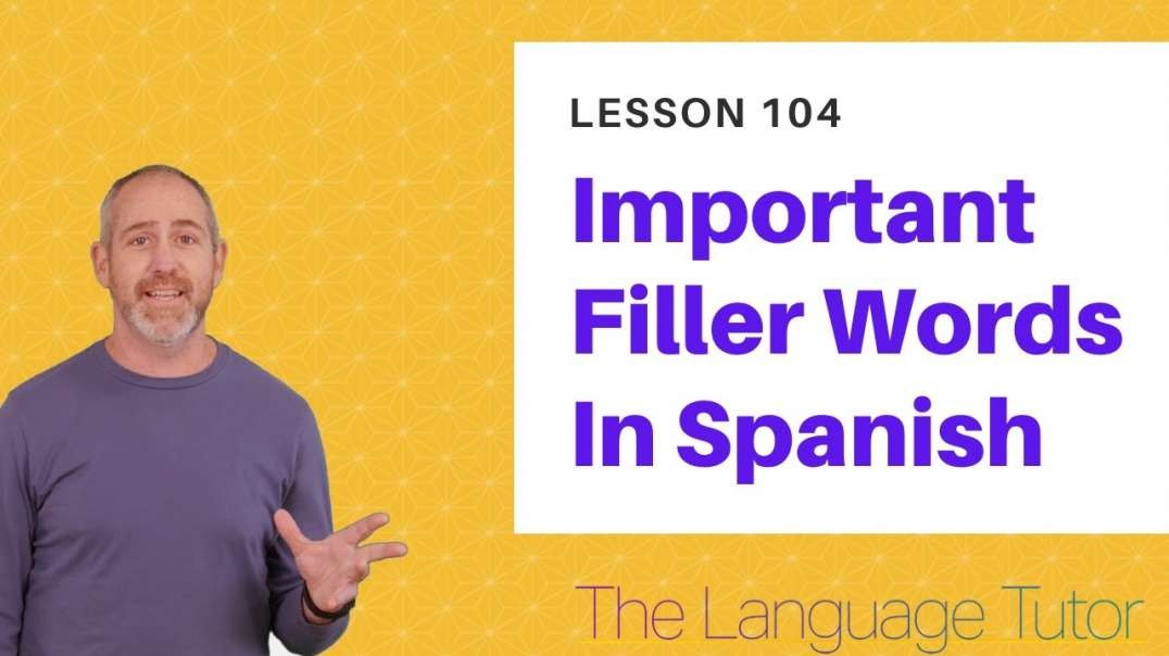 Filler Words in Spanish | The Language Tutor *Lesson 104*