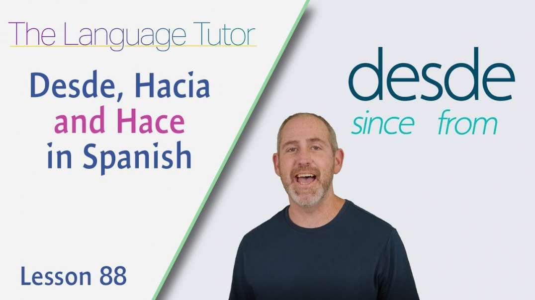 Learning Desde, Hacia and Hacer in Spanish | The Language Tutor *Lesson 88*