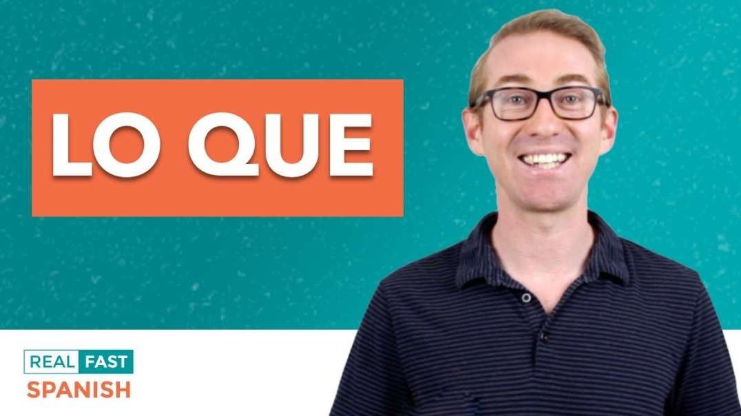 How to use LO QUE in Spanish