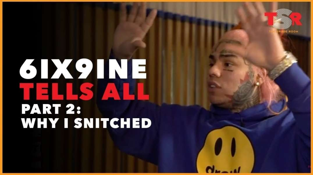 6ix9ine Tell All Part 2 WHY I SNITCHED
